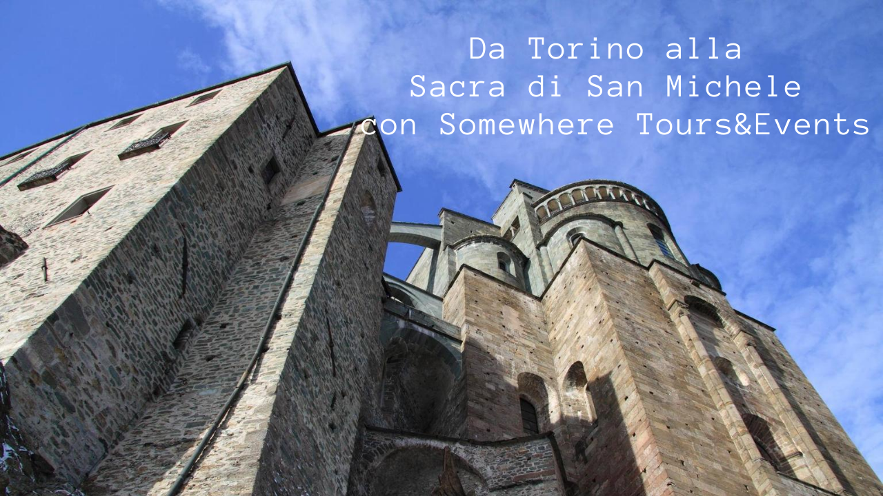 Da Torino alla Sacra di San Michele con Somewhere Tours&Events