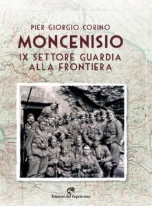 Moncenisio IX settore guardia alla frontiera di Pier Giorgio Corino - edizioni del capricorno