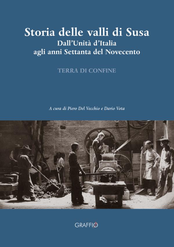 terra-di-confine-Storia delle valli di Susa. Dall'Unità d'Italia agli anni Settanta del Novecento - Graffio editore